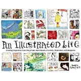An Illustrated Life: Drawing Inspiration From The Private Sketchbooks Of Artists, Illustrators And Designers