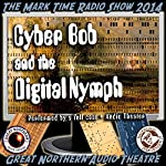 Cyber Bob and the Digital Nymph: The Great Northern Audio Theatre | Brian Price,Jerry Stearns