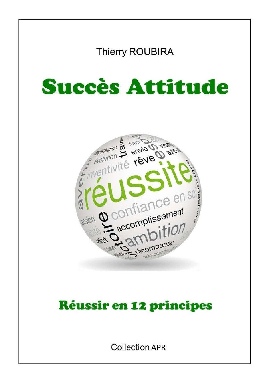 Succes Attitude: Reussir en 12 principes (French Edition) pdf epub