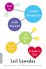 How to Create Chemistry with Anyone: 75 Ways to Spark It Fast -- and Make It Last Kindle Edition