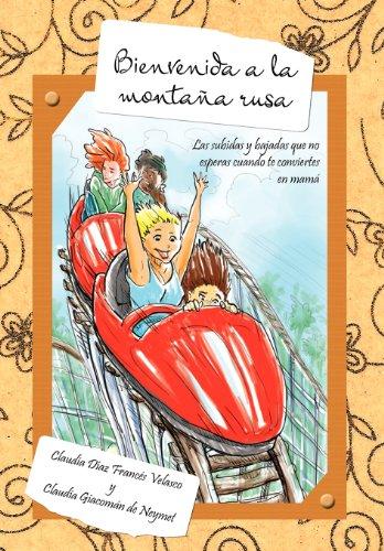 Bienvenida a la Monta a Rusa: Las Subidas y Bajadas Que No Esperas Cuando Te Conviertes En Mam (Spanish Edition)