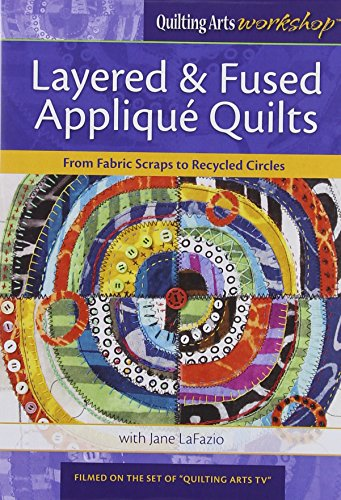 Layered & Fused Applique Quilts: From Fabric Scraps to Recycled Circles ()