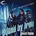 Bound by Iron: Eberron: The Inquisitives, Book 1 Audiobook by Edward Bolme Narrated by Steve West