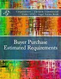 Buyer Purchase - Estimated Requirements: Corporations - Uniform Commercial Code (UCC), Legal Forms Book