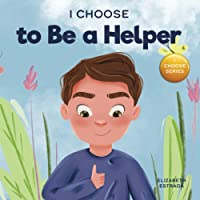 I Choose to Be a Helper: A Colorful, Picture Book About Being Thoughtful and Helpful (Teacher and Therapist Toolbox: I…