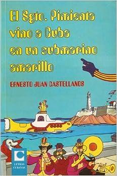 El Sgto. Pimienta vino a Cuba en un submarino amarillo
