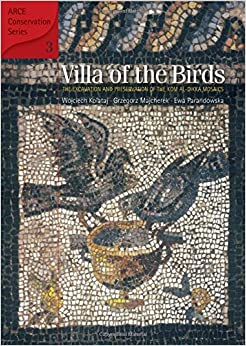 Villa of the Birds: The Excavation and Preservation of the Kom Al-Dikka Mosaics (American Research Center in Egypt Conservation)