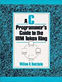 The C Programmer's Guide to the IBM Token Ring, William H. Roetzheim, 0137237685