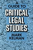 A Guide to Critical Legal Studies, Kelman, Mark, 0674367561