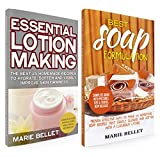 Soapmaking Box Set: Best Soap Formulation: Proven Effective Way to Make 25 Homemade Soap + Essential Lotion Making: The Best 25 Homemade Recipes To Hydrate, Soften And Visibly Improve Skin Firmness