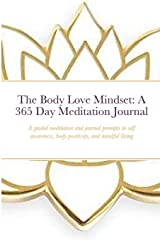 The Body Love Mindset: A 365 Day Meditation Journal: A guided meditation and journal prompts to self awareness, body positivity, and mindful living Paperback