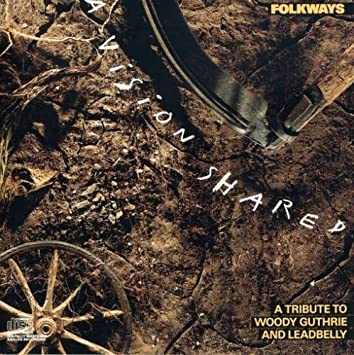 Folkways: A Vision Shared - A Tribute to Woody Guthrie  Leadbelly - 癮 - 时光忽快忽慢,我们边笑边哭!