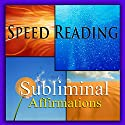 Speed-Reading Subliminal Affirmations: Reading Faster & Skimming Text, Solfeggio Tones, Binaural Beats, Self-Help, Meditation, Hypnosis Speech by Subliminal Hypnosis Narrated by Joel Thielke
