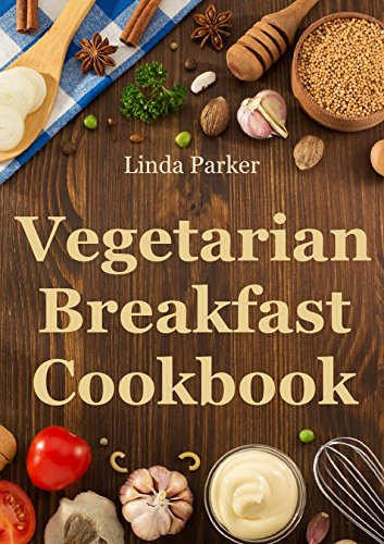Vegetarian Breakfast Cookbook: Simple, Delicious and Healthy Vegetarian Breakfast