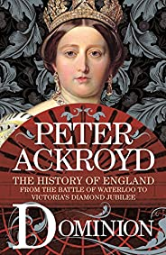 Dominion: The History of England from the Battle of Waterloo to Victoria's Diamond Jub