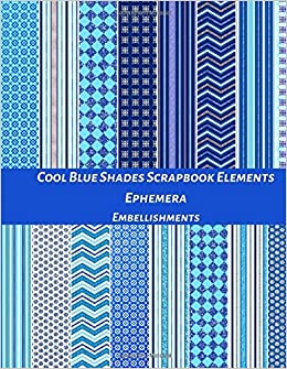 Cool Blue Shades Scrapbook Elements Ephemera Embellishments: A Pattern Double Sided Illustration Tear- it out Origami Scrap Paper Images Collage, ... Journal Notebook Craft Supplies Kit Pack.: Amazon.es: Media, Beautiful Prints: Libros