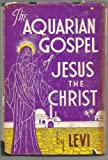 The Aquarian Gospel of Jesus the Christ;: The philosophic and practical basis of the religion of the Aquarian age of the world