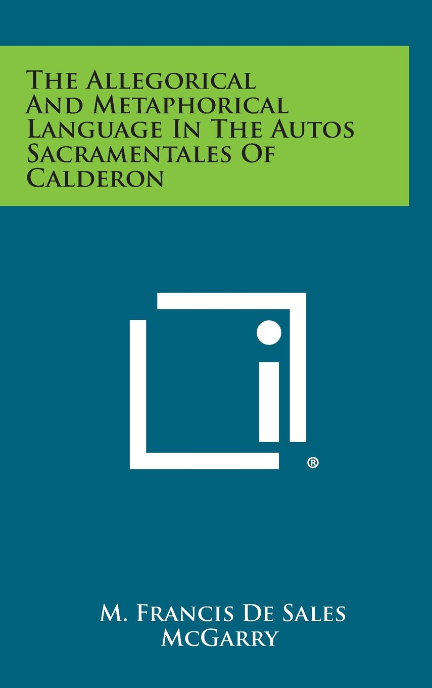 Download The Allegorical and Metaphorical Language in the Autos Sacramentales of Calderon pdf epub