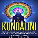 Kundalini: The Kundalini Awakening Guide for Healing and Unlocking Your Spiritual Power Audiobook by Jen Solis Narrated by Dave Wright