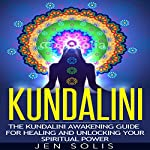 Kundalini: The Kundalini Awakening Guide for Healing and Unlocking Your Spiritual Power | Jen Solis