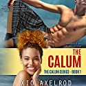 The Calum: The Calum Series, Book 1 Audiobook by Xio Axelrod Narrated by Jim Pelletier