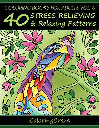 Coloring Books For Adults Volume 6: 40 Stress Relieving And Relaxing Patterns (Anti-Stress Art Therapy Series) (Quilling Patterns Free)