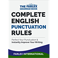 Complete English Punctuation Rules: Perfect Your Punctuation and Instantly Improve Your Writing (The Farlex Grammar Book Book 2) (English Edition)