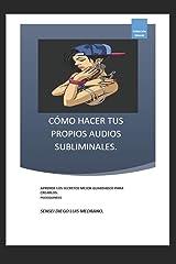 CÓMO HACER TUS PROPIOS AUDIOS SUBLIMINALES.: Aprende los Secretos mejor guardados para Crearlos. (Spanish Edition) Tapa blanda