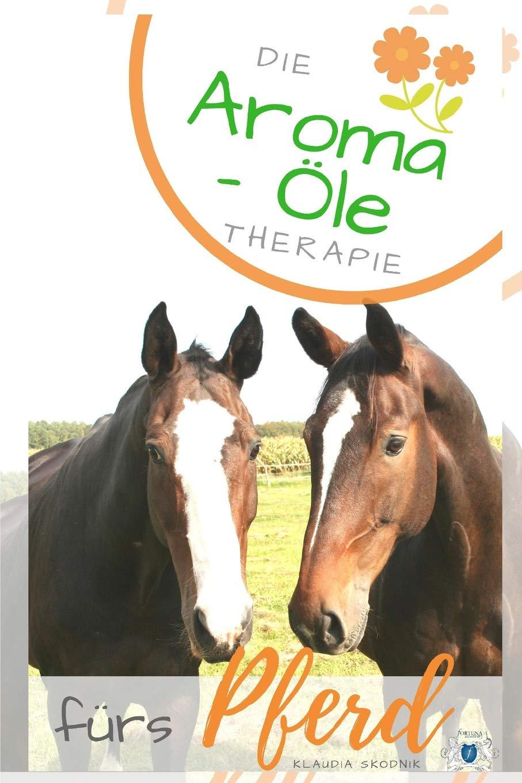 Die Aroma- Öl Therapie fürs Pferd: Ätherische Öle finden für Pferde - Behandlung und  Heilungserfolge