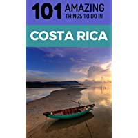 101 Amazing Things to Do in Costa Rica: Costa Rica Travel Guide