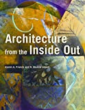Architecture from the Inside Out - From the Body,the Senses, the Site and the Community 2e