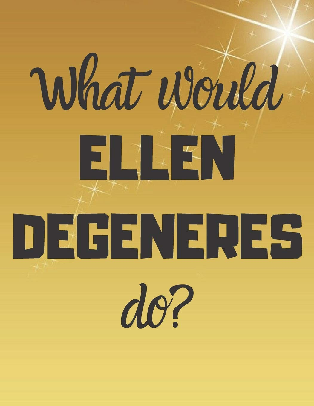 What Would ELLEN DEGENERES Dp   Notebook Notepad Diary Journal Perfect Gift For All Fans Of Ellen Degeneres.   80 Black Lined Pages   A4   8.5x11 Inches