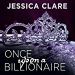Once Upon a Billionaire: Billionaire Boys Club, Book 4 | Jessica Clare
