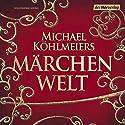 Märchenwelt Hörbuch von Michael Köhlmeier Gesprochen von: Michael Köhlmeier