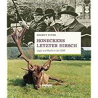 Honeckers letzter Hirsch: Jagd und Macht in der DDR
