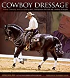 img - for Cowboy Dressage: Riding, Training, and Competing with Kindness as the Goal and Guiding Principle book / textbook / text book