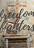 Freedom Fighters: the Essential handbook for living in the freedom of the cross of Jesus Christ