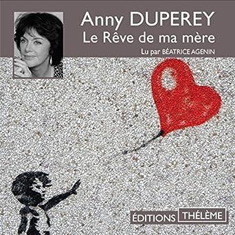 Le rêve de ma mère: Anny Duperey, Béatrice Agenin, Éditions Thélème: Amazon.fr: Livres