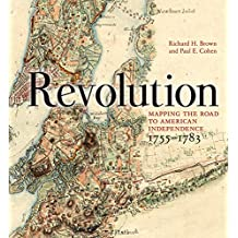 Revolution: Mapping The Road To American Independence, 1755 To 1783