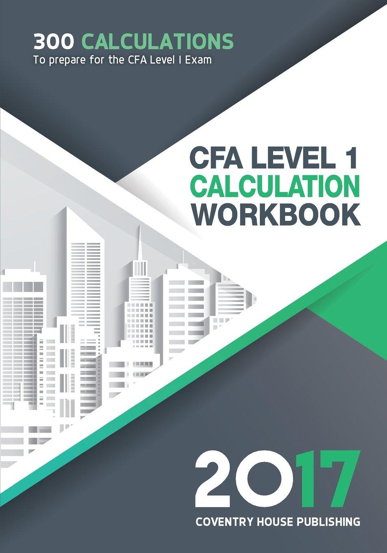 Workbooks cfa workbook : CFA Level 1 Calculation Workbook: 300 Calculations to Prepare for ...