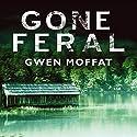 Gone Feral Audiobook by Gwen Moffat Narrated by Rachel Bavidge