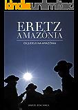 Eretz Amazônia - Os Judeus na Amazônia