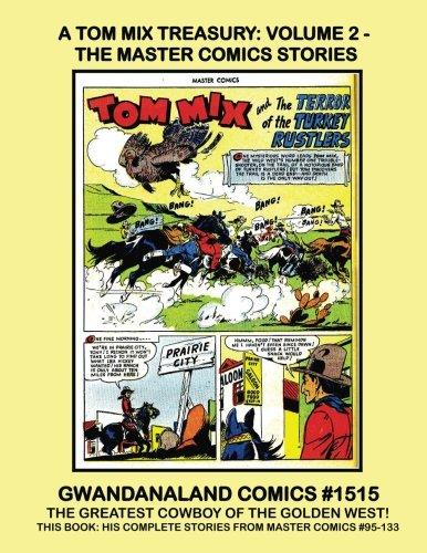 A Tom Mix Treasury: Volume 2 - The Master Comics Stories: Gwandanaland Comics #1515 -- His Complete Stories from Master Comics #95-133 -- The Greatest Cowboy of the Golden West! [Fawcett Comics] (Tapa Blanda)
