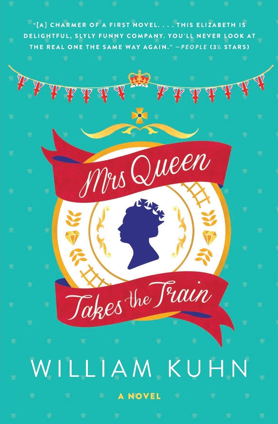 Mrs Queen Takes the Train: A Novel: Kuhn, William: 9780062208293 ...