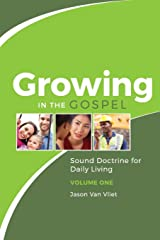 Growing in the Gospel: Sound Doctrine for Daily Living (Volume 1) Paperback