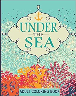 Adult Coloring Books: Under the Sea (65 Adventure Filled