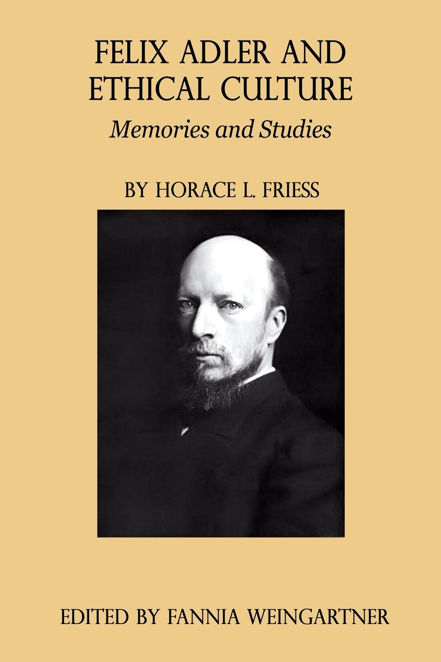 Read Online Felix Adler and Ethical Culture - Memories and Studies pdf