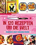In 120 Rezepten um die Welt: Souvenirs einer reisenden Köchin