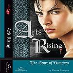 Aris Rising: The Court of Vampires: An Infinity Diaries Novel | Devin Morgan