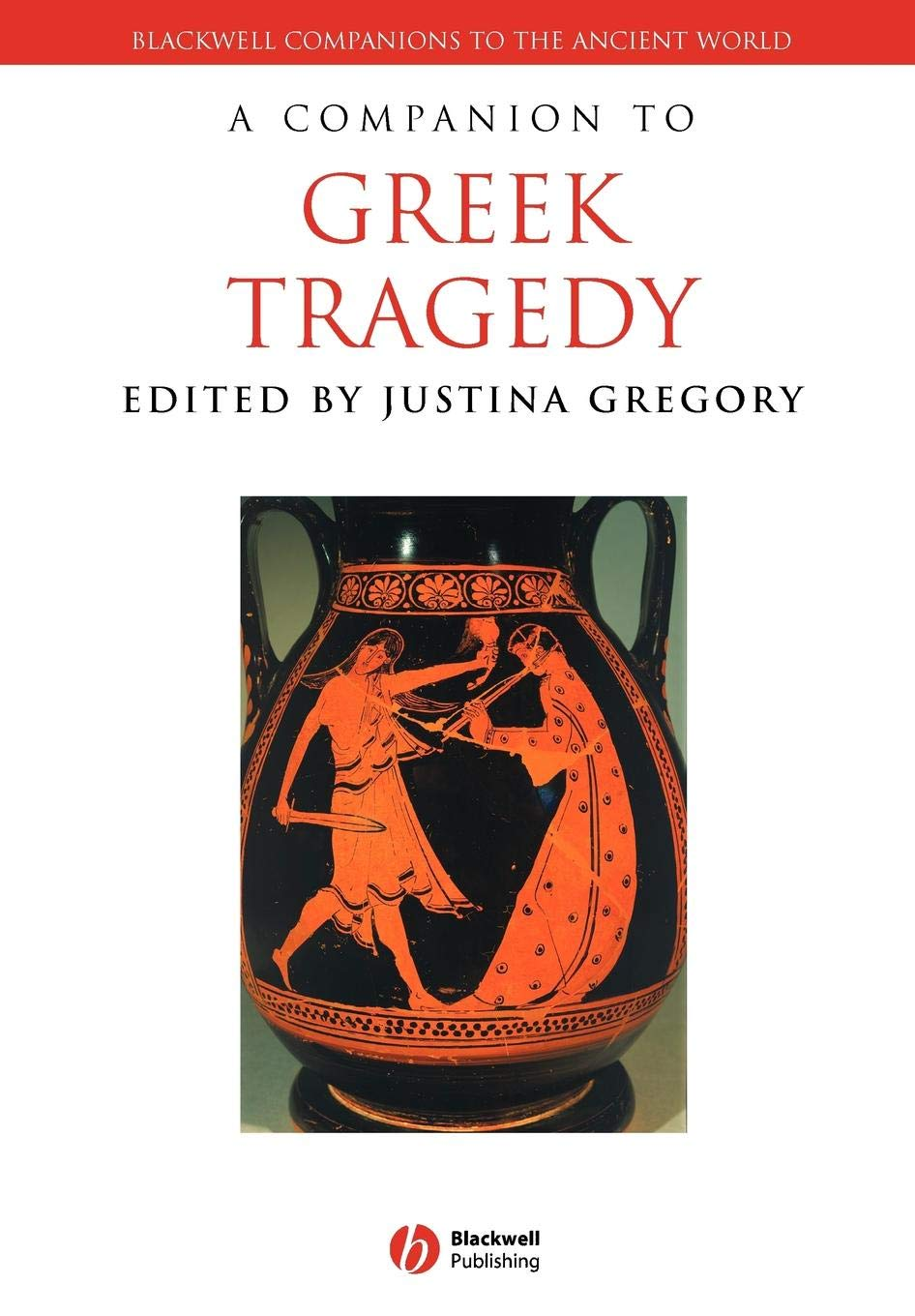 A Companion to Greek Tragedy (Blackwell Companions to the Ancient World)